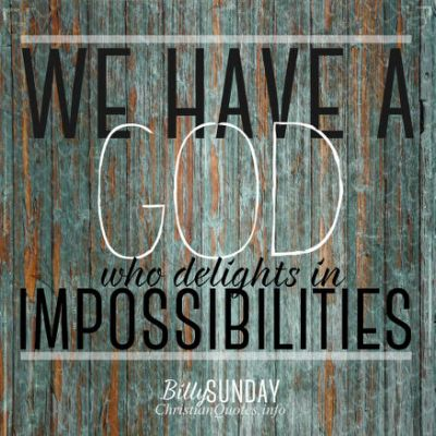 billy-sunday-quote-god-delights-in-impossibilities-jpg-cf